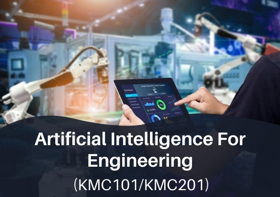 Artificial Intelligence For Engineering (KMC101/KMC201)